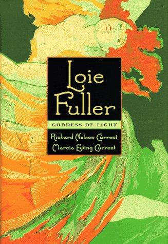 Loie Fuller: Goddess of Light: Current, Richard Nelson;Current, Marcia Ewing