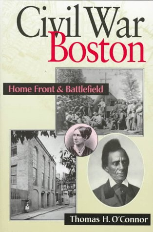 Civil War Boston: Home Front and Battlefield (1555533183) by Thomas H. O'Connor