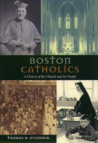 Boston Catholics: A History of the Church and Its People O'Connor, Thomas H.