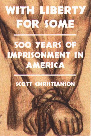 9781555533649: With Liberty for Some: 500 Years of Imprisonment in America