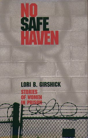 9781555533731: No Safe Haven: Stories of Women in Prison (The Northeastern Series on Gender, Crime and Law)