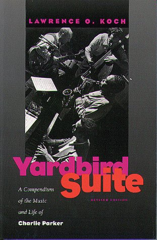Yardbird Suite. A Compendium of the Music and Life of Charlie Parker.
