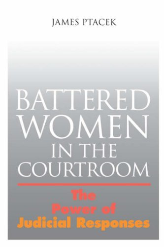 Battered Women In The Courtroom: The Power: James Ptacek