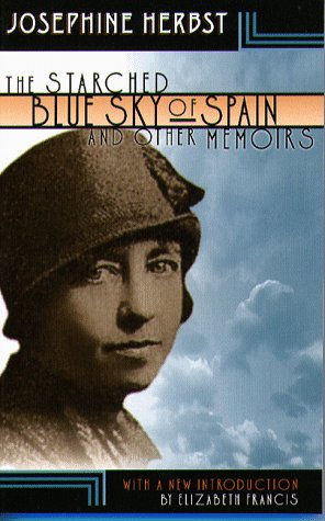 The Starched Blue Sky Of Spain And: Josephine Herbst; Contributor-Elizabeth