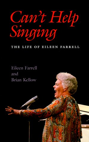 9781555534066: Can't Help Singing: The Life of Eileen Farrell
