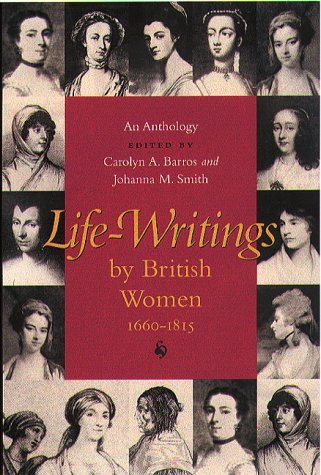 Life-Writings By British Women, 1660-1815: An Anthology: Barros, Carolyn A.