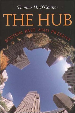 The Hub: Boston Past and Present (1555534740) by Thomas H. O'Connor