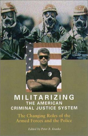 9781555534752: Militarizing the American Criminal Justice System: The Changing Roles of the Armed Forces and the Police