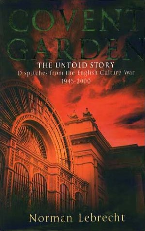 9781555534882: Covent Garden, the Untold Story: Dispatches from the English Culture War, 1945-2000
