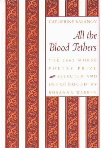 All the Blood Tethers (Samuel French Morse Poetry Prize): Sasanov, Catherine