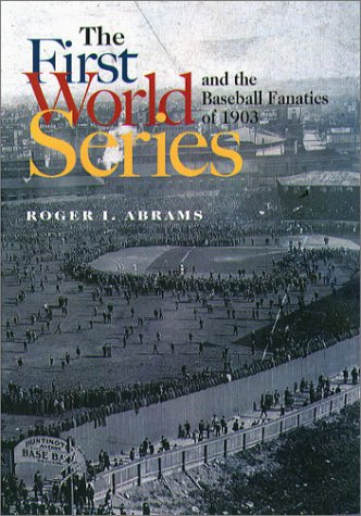 9781555535612: The First World Series and the Baseball Fanatics of 1903
