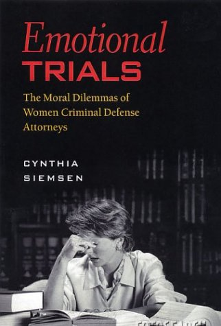 9781555536152: Emotional Trials: Moral Dilemmas of Women Criminal Defense Attorneys (Northeastern Series on Gender, Crime, and Law)