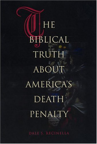The Biblical Truth about America's Death Penalty: Recinella, Dale S.