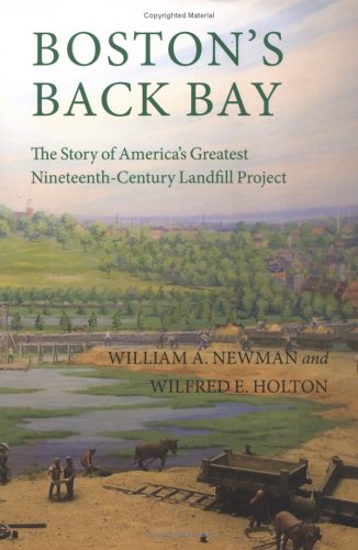 9781555536510: Boston's Back Bay: The Story of America's Greatest Nineteenth-Century Landfill Project