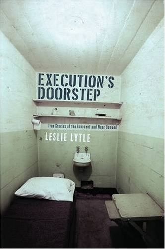 Executioner's Doorstep: True Stories Of The Innocent And Near Damned.: Lytle, Leslie.