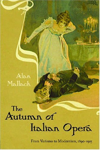 9781555536831: The Autumn of Italian Opera: From Verismo to Modernism, 1890-1915