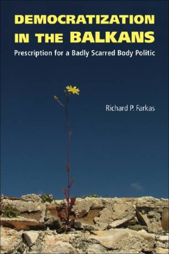 9781555536916: Democratization in the Balkans: Prescription for a Badly Scarred Body Politic (Northeastern Series on Democratization and Political Development)