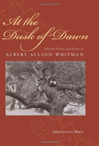 At the Dusk of Dawn: Selected Poetry and Prose of Albery Allson Whitman (Northeastern Library of ...