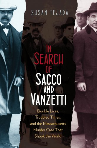 9781555537302: In Search of Sacco and Vanzetti: Double Lives, Troubled Times, and the Massachusetts Murder Case That Shook the World