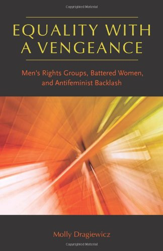 9781555537395: Equality with a Vengeance: Men's Rights Groups, Battered Women, and Antifeminist Backlash (Northeastern Series on Gender, Crime, and Law)