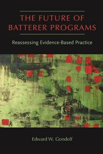 9781555537692: The Future of Batterer Programs: Reassessing Evidence-Based Practice (Northeastern Series on Gender, Crime, and Law)