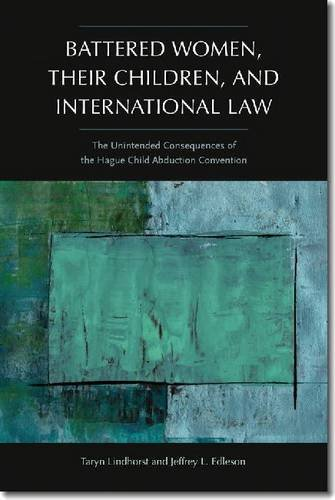 9781555538026: Battered Women, Their Children, and International Law: The Unintended Consequences of the Hague Child Abduction Convention (Northeastern Series on Gender, Crime, and Law)