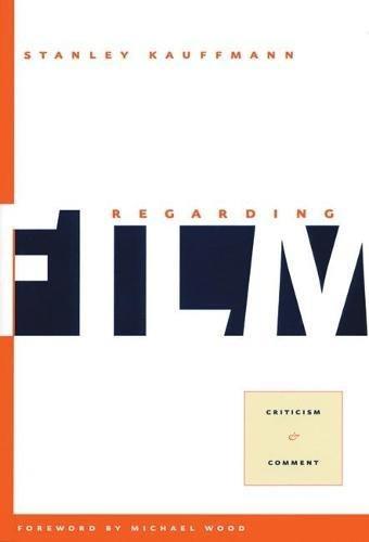 Regarding Film: Criticism and Comment: Kauffmann, Stanley