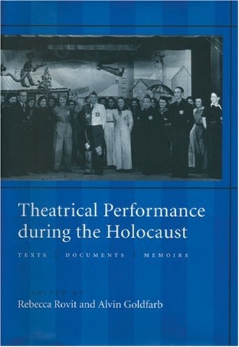 9781555540753: Theatrical Performance During the Holocaust: Texts / Documents / Memoirs