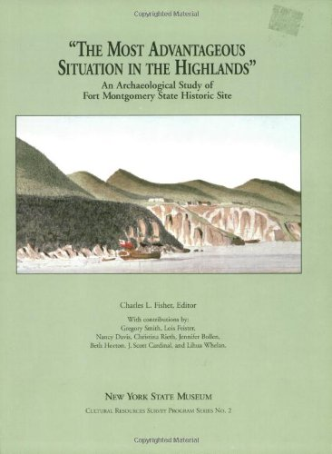 9781555571740: The Most Advantageous Situation in the Highlands: An Archaeological Study of Fort Montgomery State Historic Site