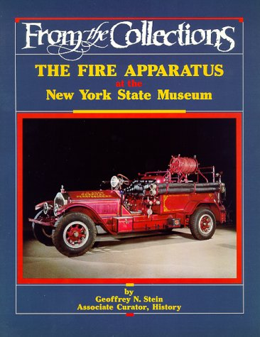 The Fire Apparatus at the New York State Museum (From the collections): Geoffrey N Stein