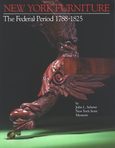 New York furniture: The Federal period, 1788-1825: John L. Scherer