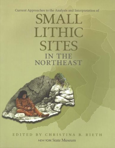 9781555572372: Current Approaches to the Analysis and Interpretation of Small Lithic Sites in the Northeast