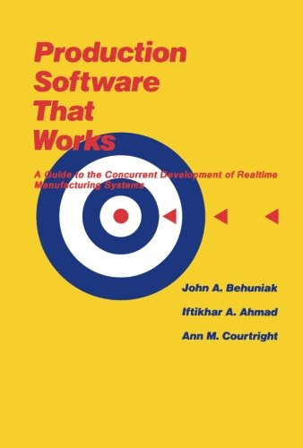 Production Software That Works: A Guide To The Concurrent Development Of Realtime Manufacturing ...