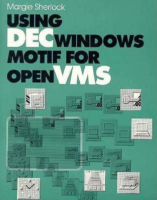 9781555581145: Using DECwindows Motif for OpenVMS (X Window & Motif)