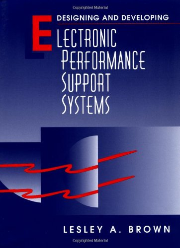 Designing and Developing Electronic Performance Support Systems: L. Brown