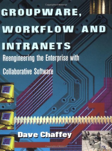 Groupware, Workflow and Intranets : Reengineering the: Dave Chaffey
