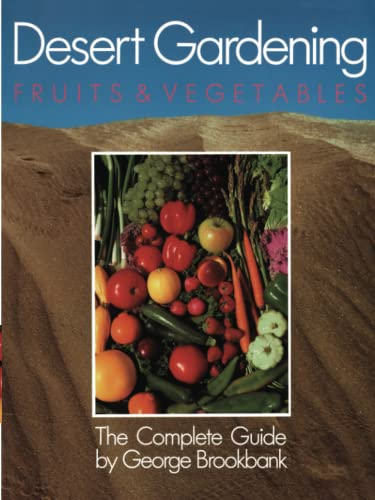 9781555610029: Desert Gardening: Fruits & Vegetables: The Complete Guide