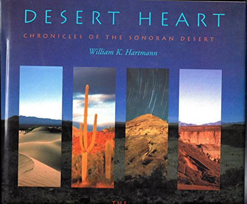 Desert Heart: Chronicles of the Sonoran Desert: Hartmann, William K. [SIGNED]