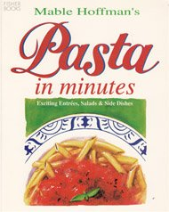 Pasta in Minutes: Exciting Entrees, Salads and Side Dishes (1555610544) by Hoffman, Mable