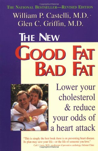 9781555611170: The New Good Fat Bad Fat: Lower Your Cholesterol and Reduce Your Odds of a Heart Attack