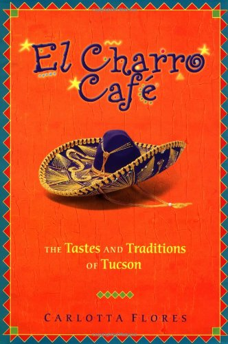 El Charro Cafe : The Tastes and: Carlotta Flores