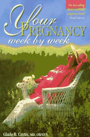 Your Pregnancy Week By Week (3) (Your Pregnancy Series): Curtis, Glade