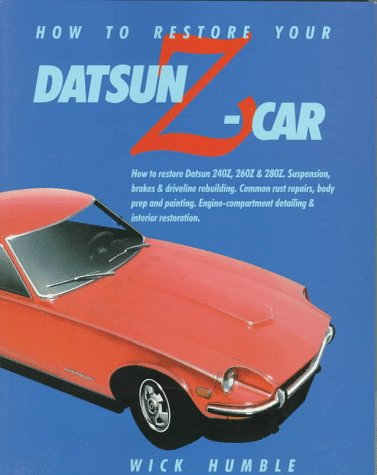 How to Restore Your Datsun Z-Car: Wick Humble