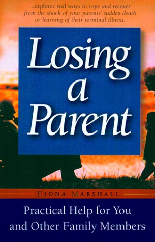 Losing A Parent: Practical Help For You And Other Family Members (9781555612238) by Fiona Marshall