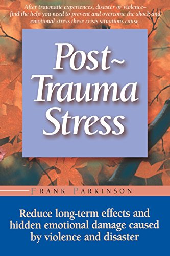 9781555612498: Post-trauma Stress: Reduce Long-term Effects And Hidden Emotional Damage Caused By Violence And Disaster