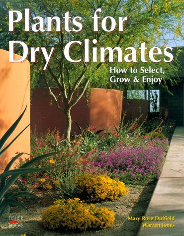 9781555612702: Plants For Dry Climates: How to Select, Grow & Enjoy