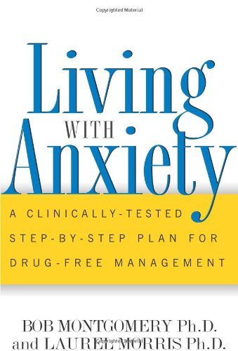 Living With Anxiety: A Clinically-tested Step-by-step Plan For Drug-free Management (1555613063) by Bob Montgomery; Laurel Morris