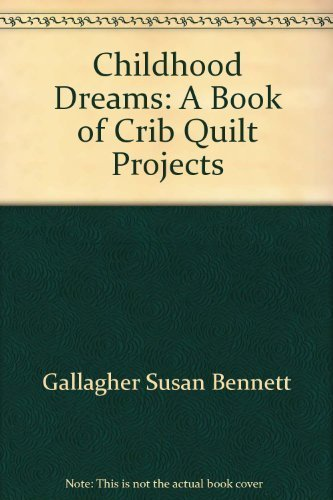 9781555620660: Childhood Dreams: A Book of Crib Quilt Projects