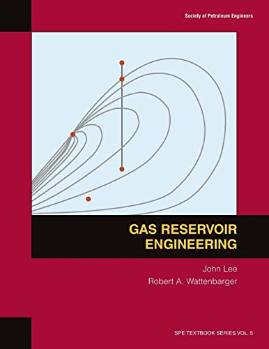 Gas Reservoir Engineering (SPE textbook series): W. John Lee