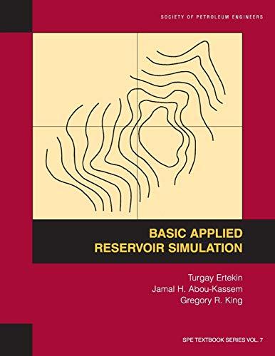 Basic Applied Reservoir Simulation: Turgay Ertekin, J.H. Abou-Kassem & G.R. King